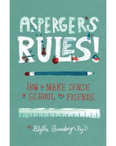 Asperger's Rules! How to Make Sense of School and Friends