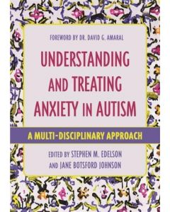 Understanding and Treating Anxiety in Autism : A Multi-Disciplinary Approach