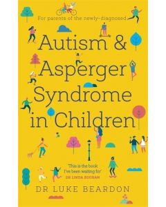 Autism and Asperger Syndrome in Childhood : For parents and carers of the newly diagnosed