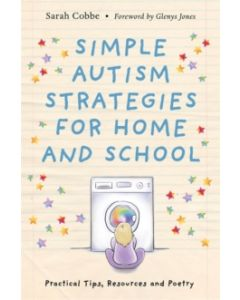 Simple Autism Strategies for Home and School : Practical Tips, Resources and Poetry