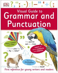 Visual Guide to Grammar and Punctuation : First Reference for Young Writers and Readers