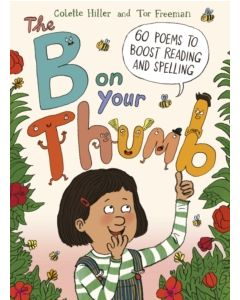 The B on Your Thumb : 60 Poems to Boost Reading and Spelling