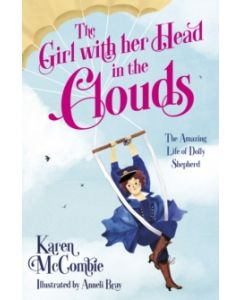 The Girl with her Head in the Clouds : The Amazing Life of Dolly Shepherd