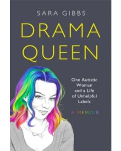 Drama Queen: One Autistic Woman and a Life of Unhelpful Labels