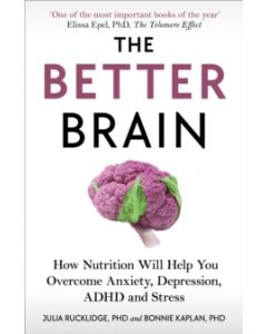The Better Brain : How Nutrition Will Help You Overcome Anxiety, Depression, ADHD and Stress