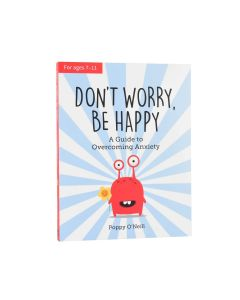 Don't Worry, Be Happy : A Guide to Overcoming Anxiety