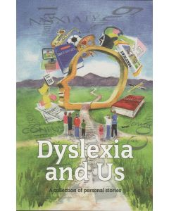 Dyslexia and Us; A Collection of Personal Stories