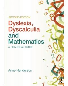 Dyslexia, Dyscalculia and Mathematics  A practical guide, 2nd Edition