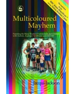 Multicoloured Mayhem: Parenting the Many Shades of Adolescents and Children with Autism, Asperger Syndrome and AD/HD