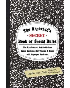 The Asperkid's (Secret) Book of Social Rules:The Handbook of Not-so-obvious Social Guidelines for Tweens & Teens with Aspergers
